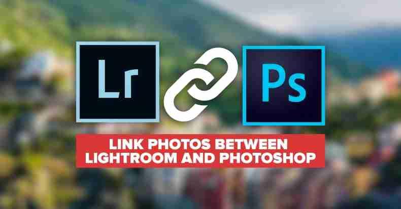 Link Photos Between Lightroom and Photoshop