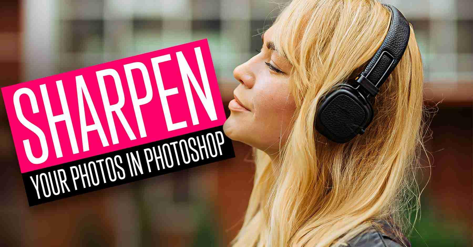 Sharpen Photos in Photoshop